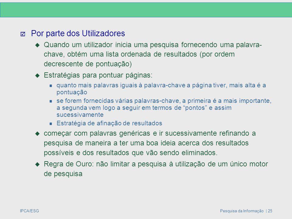 IPCA/ESGPesquisa da Informação | 25  Por parte dos Utilizadores  Quando um utilizador inicia uma pesquisa fornecendo uma palavra- chave, obtém uma l