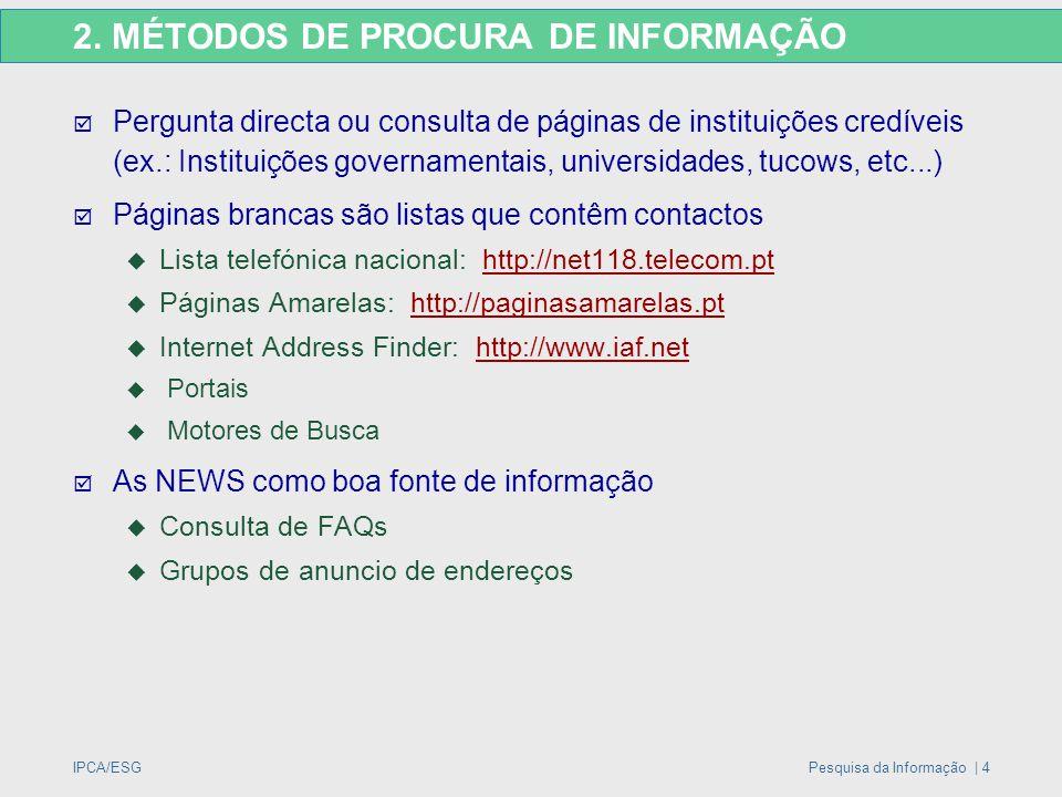 IPCA/ESGPesquisa da Informação | 4 2. MÉTODOS DE PROCURA DE INFORMAÇÃO  Pergunta directa ou consulta de páginas de instituições credíveis (ex.: Insti
