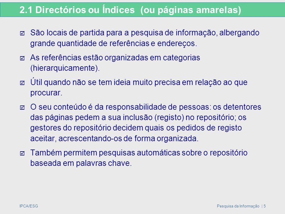 IPCA/ESGPesquisa da Informação | 5 2.1 Directórios ou Índices (ou páginas amarelas)  São locais de partida para a pesquisa de informação, albergando