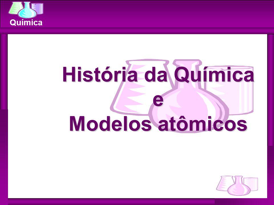 Química História da Química e Modelos atômicos