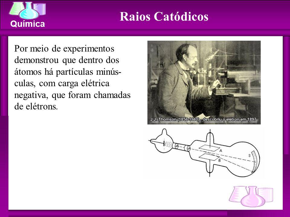 Química Raios Catódicos Por meio de experimentos demonstrou que dentro dos átomos há partículas minús- culas, com carga elétrica negativa, que foram c