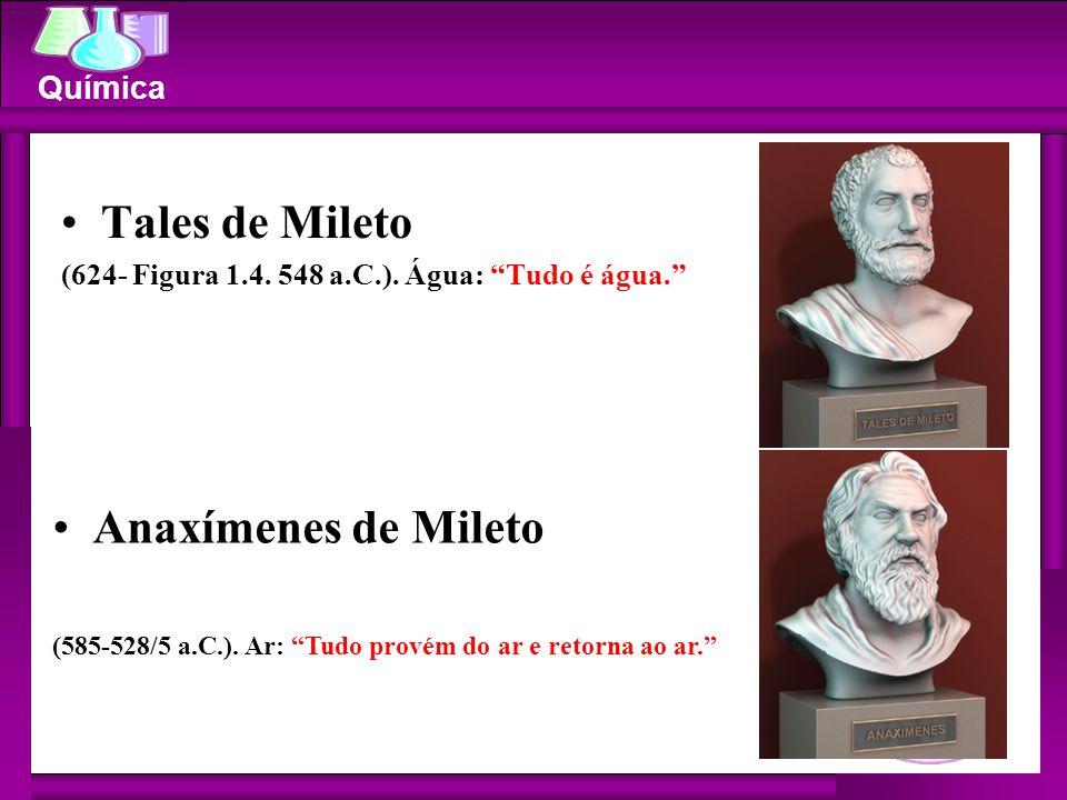 """Química Tales de Mileto (624- Figura 1.4. 548 a.C.). Água: """"Tudo é água."""" Anaxímenes de Mileto (585-528/5 a.C.). Ar: """"Tudo provém do ar e retorna ao a"""