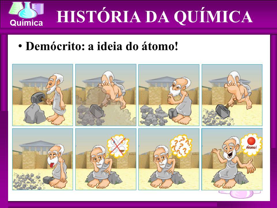 Química HISTÓRIA DA QUÍMICA Demócrito: a ideia do átomo!
