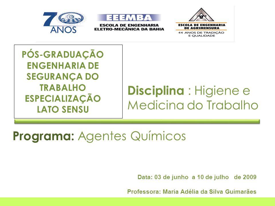 Data: 03 de junho a 10 de julho de 2009 Professora: Maria Adélia da Silva Guimarães Disciplina : Higiene e Medicina do Trabalho Programa: Agentes Quím