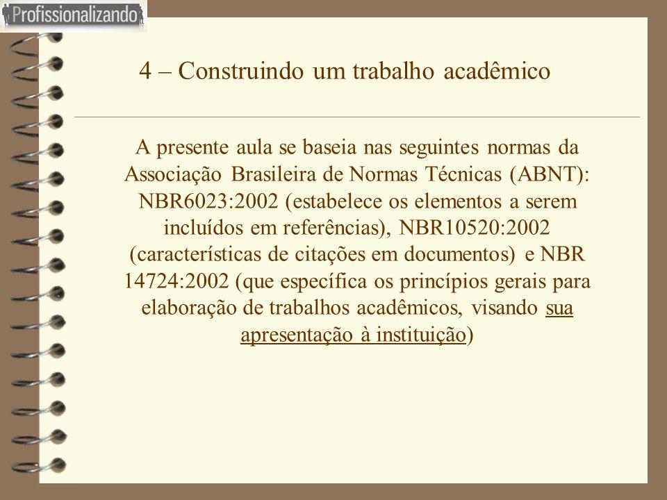 4 – Construindo um trabalho acadêmico A presente aula se baseia nas seguintes normas da Associação Brasileira de Normas Técnicas (ABNT): NBR6023:2002