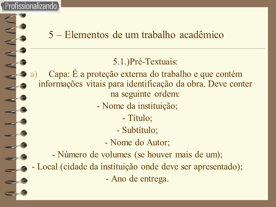 5 – Elementos de um trabalho acadêmico 5.1.)Pré-Textuais: a)Capa: É a proteção externa do trabalho e que contém informações vitais para identificação
