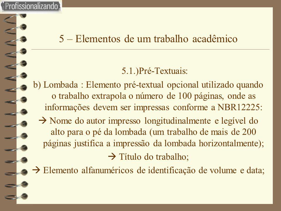 5 – Elementos de um trabalho acadêmico 5.1.)Pré-Textuais: b) Lombada : Elemento pré-textual opcional utilizado quando o trabalho extrapola o número de
