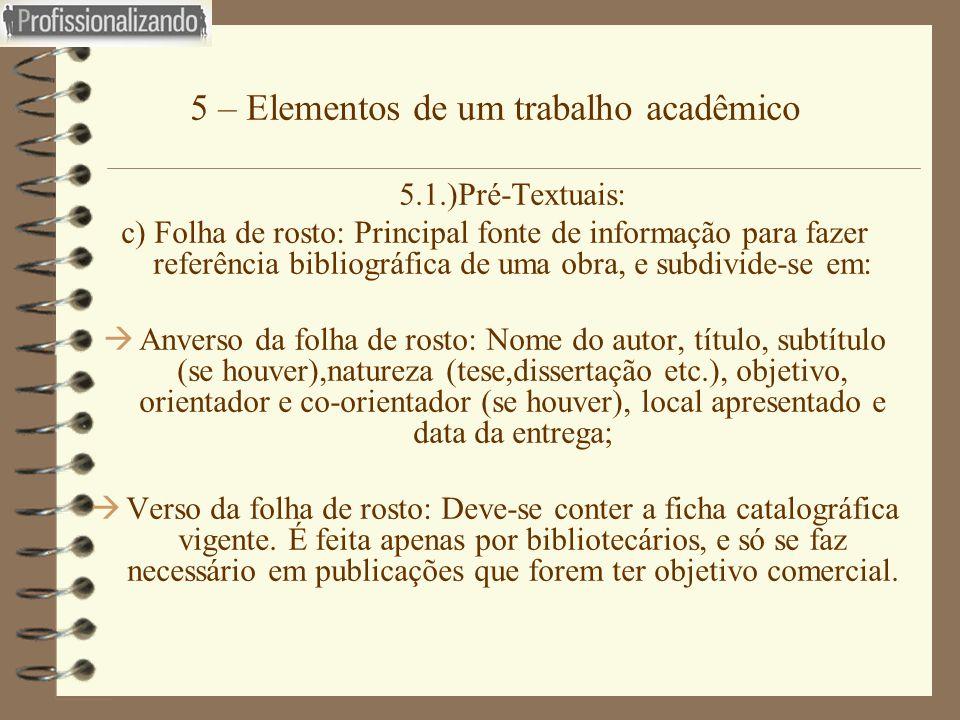 5 – Elementos de um trabalho acadêmico 5.1.)Pré-Textuais: c) Folha de rosto: Principal fonte de informação para fazer referência bibliográfica de uma