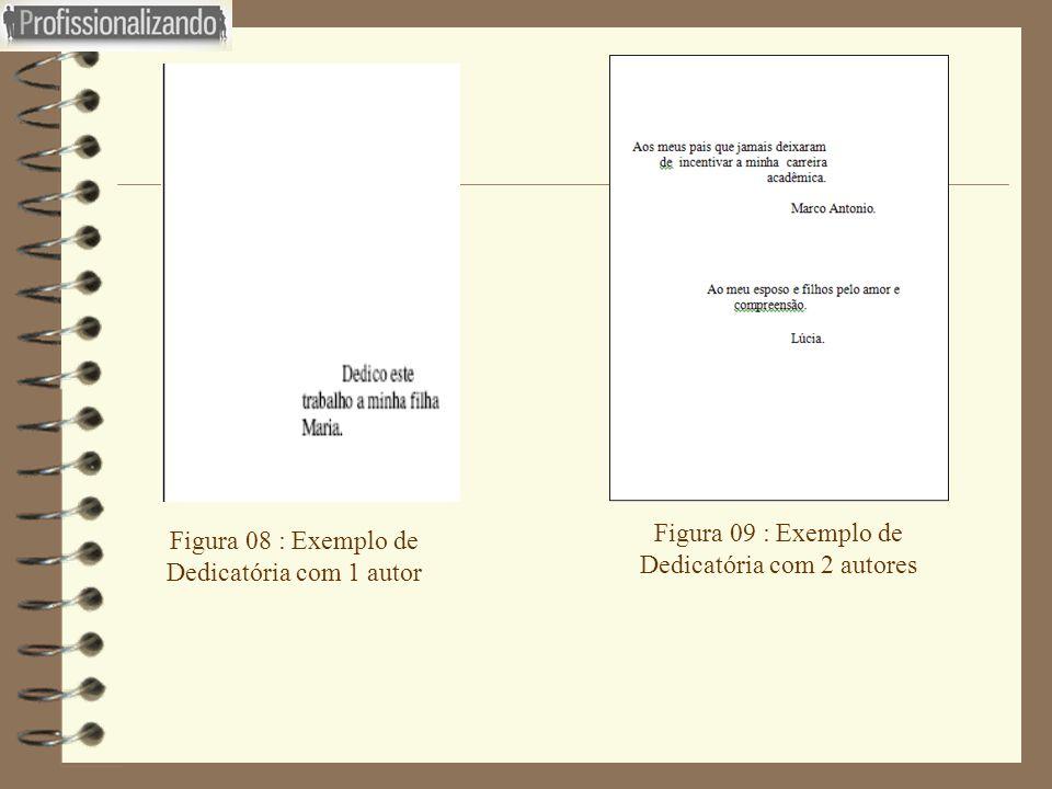 Figura 08 : Exemplo de Dedicatória com 1 autor Figura 09 : Exemplo de Dedicatória com 2 autores