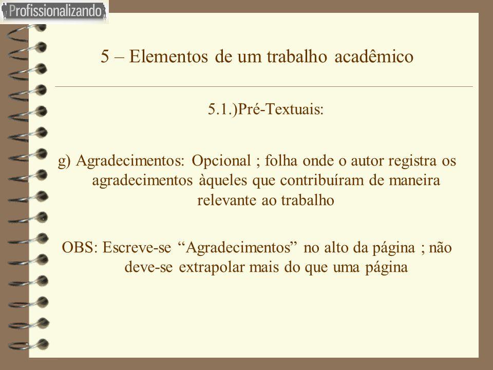 5 – Elementos de um trabalho acadêmico 5.1.)Pré-Textuais: g) Agradecimentos: Opcional ; folha onde o autor registra os agradecimentos àqueles que cont