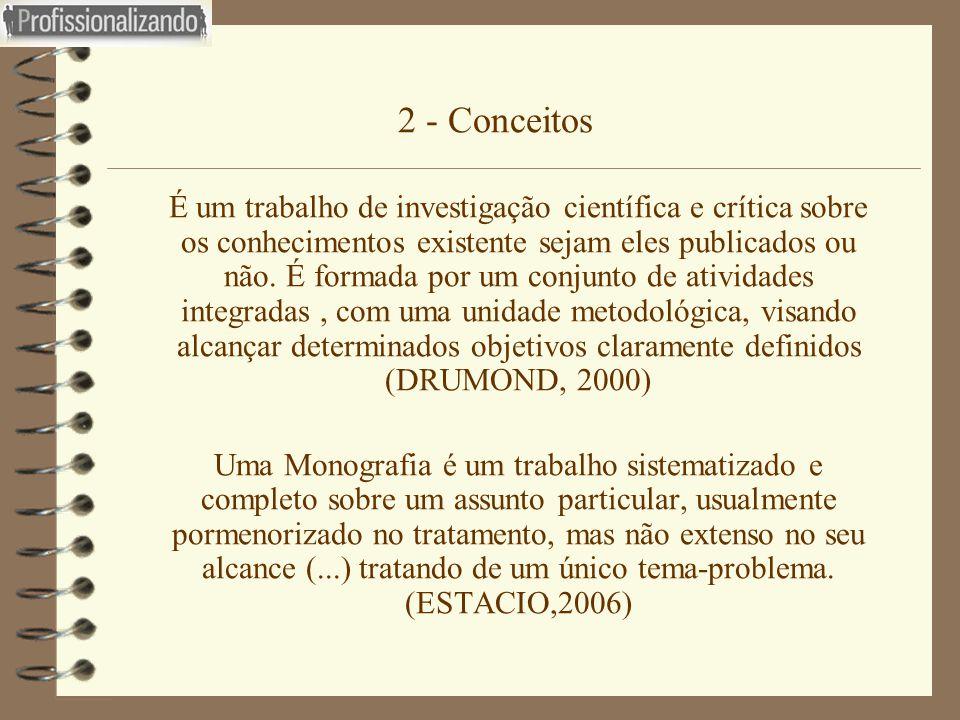 2 - Conceitos  É um trabalho de investigação científica e crítica sobre os conhecimentos existente sejam eles publicados ou não. É formada por um con