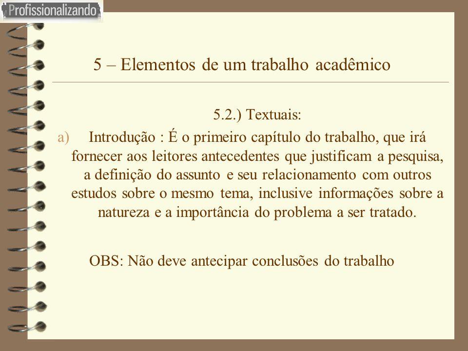 5 – Elementos de um trabalho acadêmico 5.2.) Textuais: a)Introdução : É o primeiro capítulo do trabalho, que irá fornecer aos leitores antecedentes qu