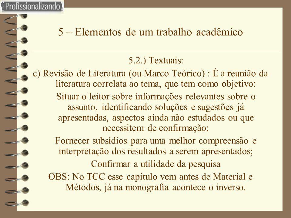 5 – Elementos de um trabalho acadêmico 5.2.) Textuais: c) Revisão de Literatura (ou Marco Teórico) : É a reunião da literatura correlata ao tema, que