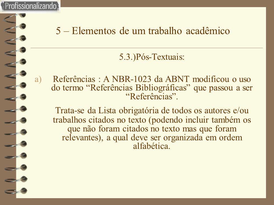 """5 – Elementos de um trabalho acadêmico 5.3.)Pós-Textuais: a)Referências : A NBR-1023 da ABNT modificou o uso do termo """"Referências Bibliográficas"""" que"""