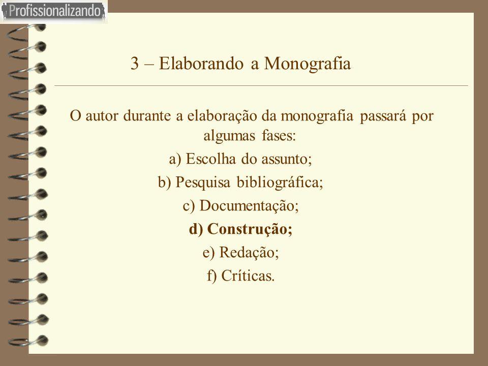 3 – Elaborando a Monografia  O autor durante a elaboração da monografia passará por algumas fases: a) Escolha do assunto; b) Pesquisa bibliográfica;