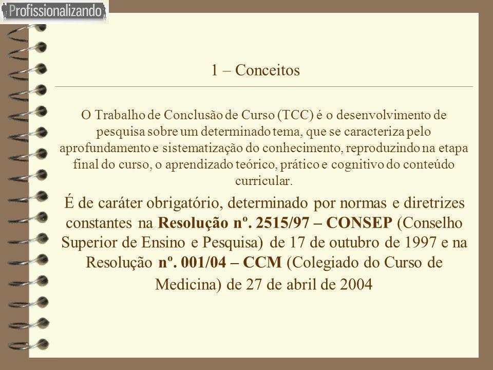 1 – Conceitos  O Trabalho de Conclusão de Curso (TCC) é o desenvolvimento de pesquisa sobre um determinado tema, que se caracteriza pelo aprofundamen
