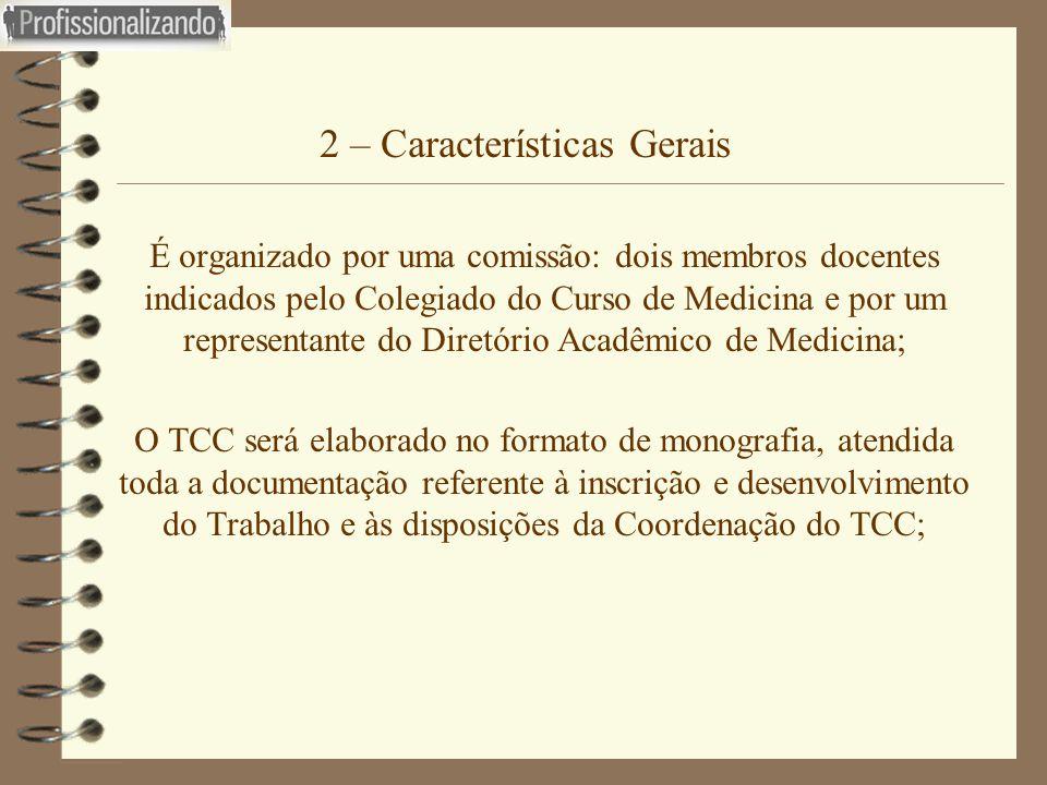 2 – Características Gerais  É organizado por uma comissão: dois membros docentes indicados pelo Colegiado do Curso de Medicina e por um representante