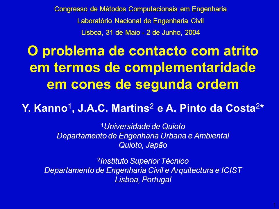 2 Evoluções quase-estáticas em sistemas de contacto com atrito O problema quase-estático incremental Atrito de Coulomb em 3D em termos de uma condição de complementaridade em cones de segunda ordem O problema incremental em 3D em termos de um SOCLCP Exemplos numéricos SUMÁRIO