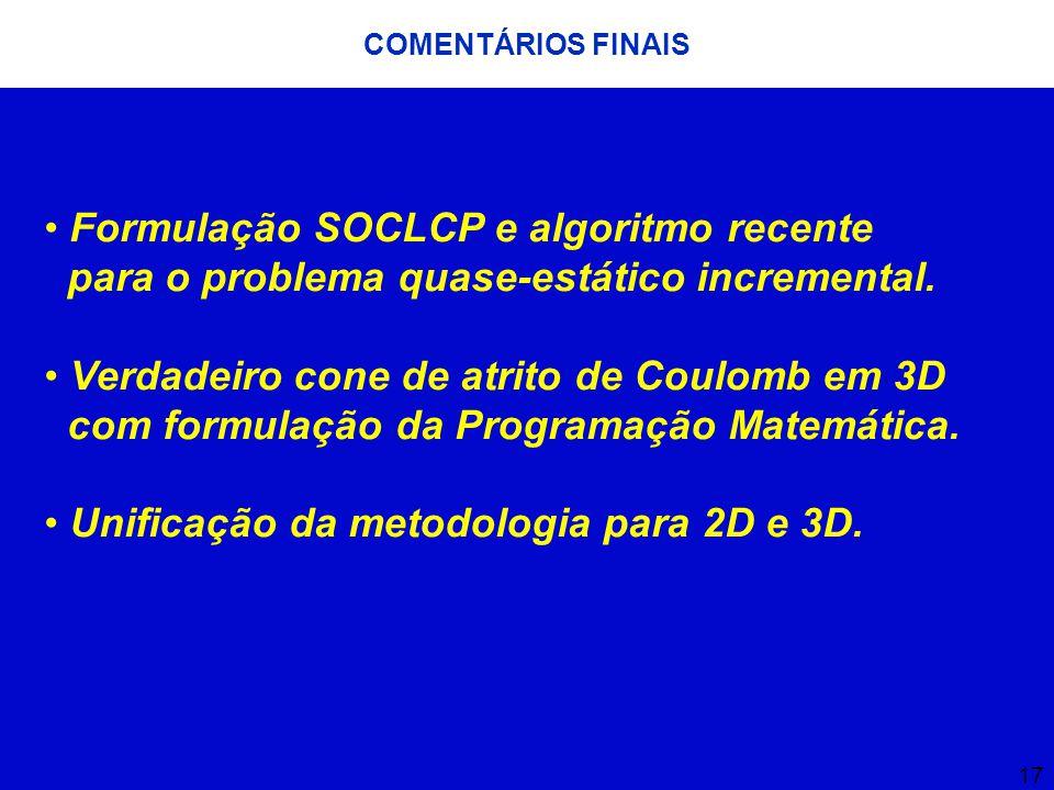 17 COMENTÁRIOS FINAIS Formulação SOCLCP e algoritmo recente para o problema quase-estático incremental.