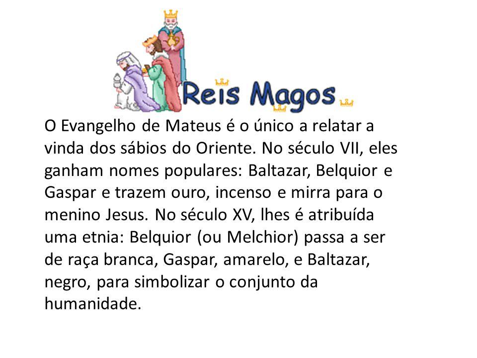 O Evangelho de Mateus é o único a relatar a vinda dos sábios do Oriente. No século VII, eles ganham nomes populares: Baltazar, Belquior e Gaspar e tra