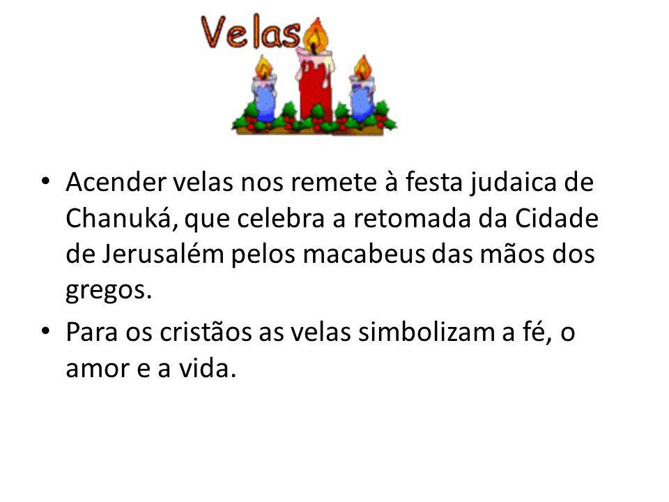 Acender velas nos remete à festa judaica de Chanuká, que celebra a retomada da Cidade de Jerusalém pelos macabeus das mãos dos gregos. Para os cristão