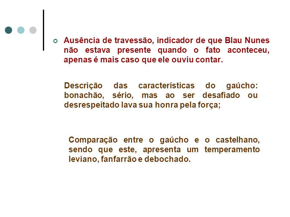 Ausência de travessão, indicador de que Blau Nunes não estava presente quando o fato aconteceu, apenas é mais caso que ele ouviu contar. Descrição das
