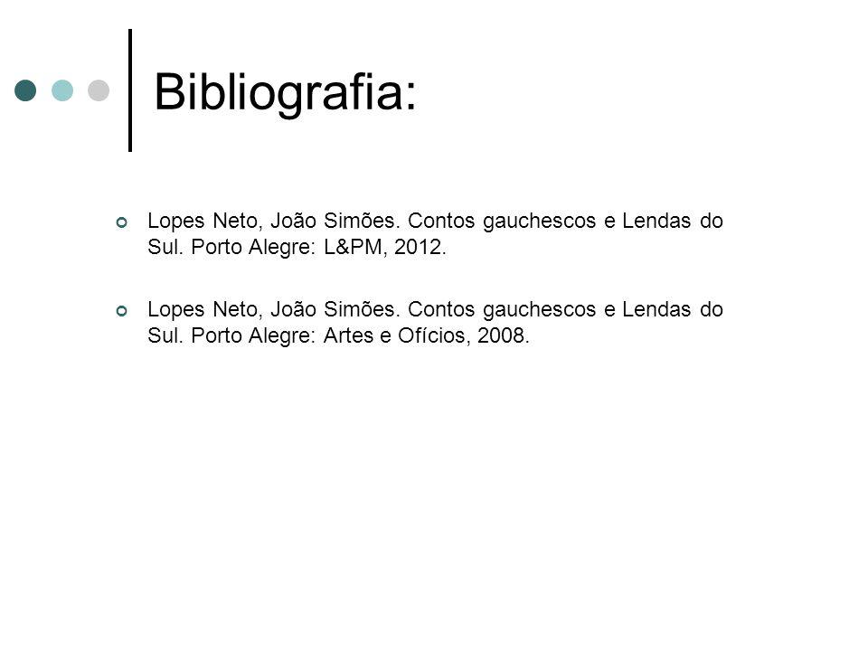 Bibliografia: Lopes Neto, João Simões. Contos gauchescos e Lendas do Sul. Porto Alegre: L&PM, 2012. Lopes Neto, João Simões. Contos gauchescos e Lenda