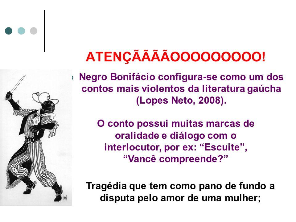 ATENÇÃÃÃÃOOOOOOOOO! Negro Bonifácio configura-se como um dos contos mais violentos da literatura gaúcha (Lopes Neto, 2008). O conto possui muitas marc