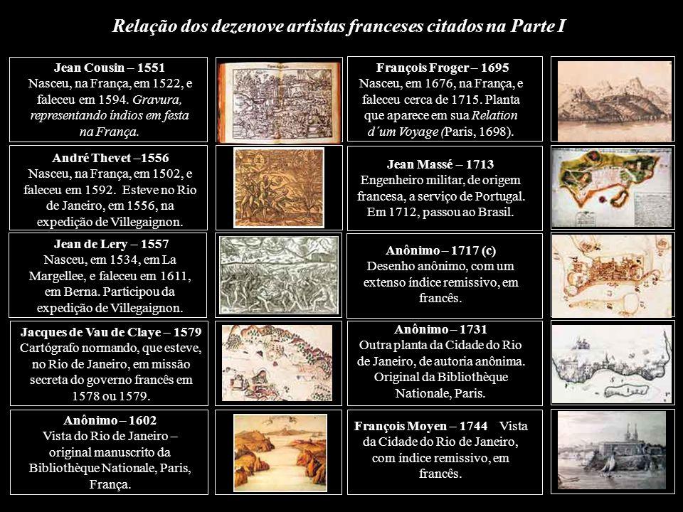 O RIO DE JANEIRO Visto pelos artistas franceses (1551-1886) Pintores, Litógrafos e Gravadores. Mais uma homenagem ao ano da França no Brasil que se fe