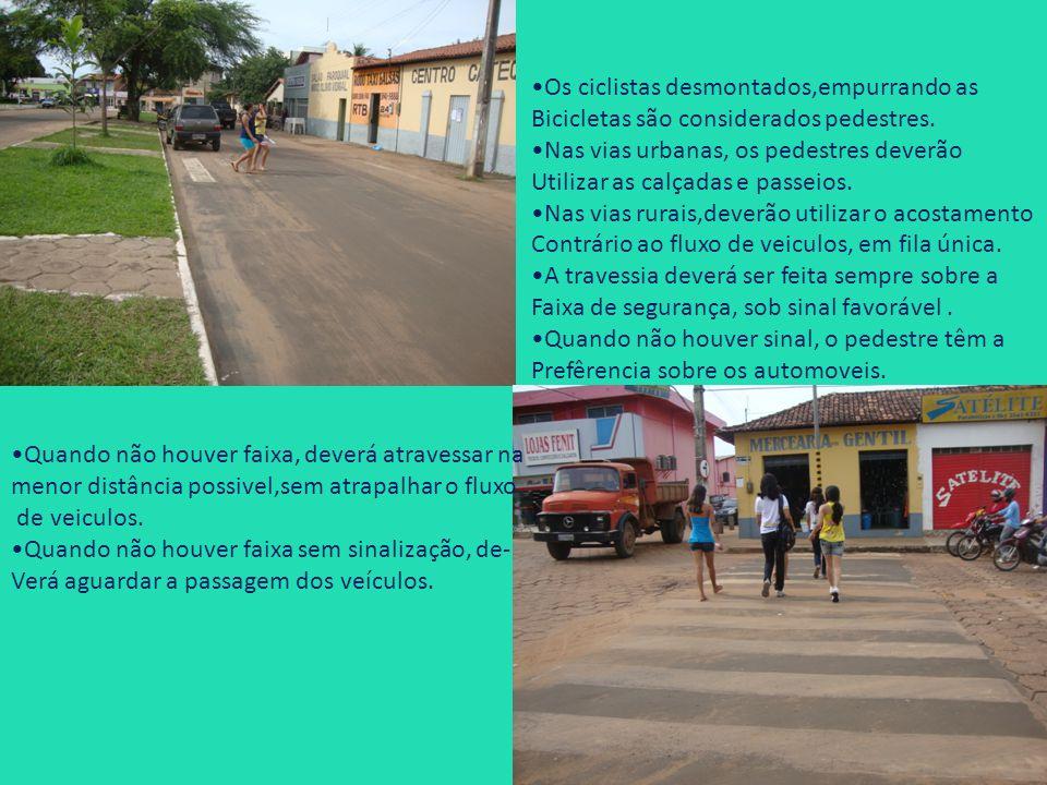 Os ciclistas desmontados,empurrando as Bicicletas são considerados pedestres. Nas vias urbanas, os pedestres deverão Utilizar as calçadas e passeios.