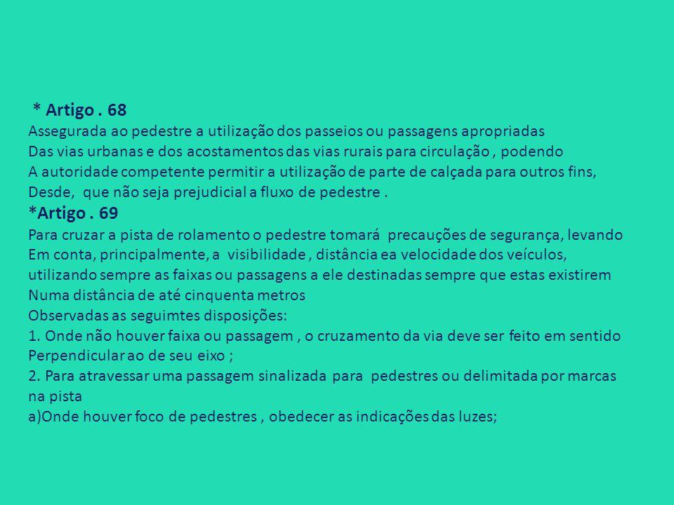 * Artigo. 68 Assegurada ao pedestre a utilização dos passeios ou passagens apropriadas Das vias urbanas e dos acostamentos das vias rurais para circul