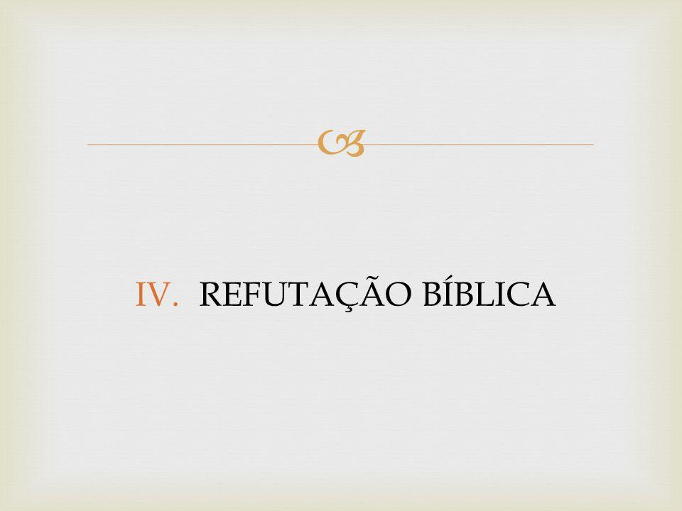  IV.REFUTAÇÃO BÍBLICA
