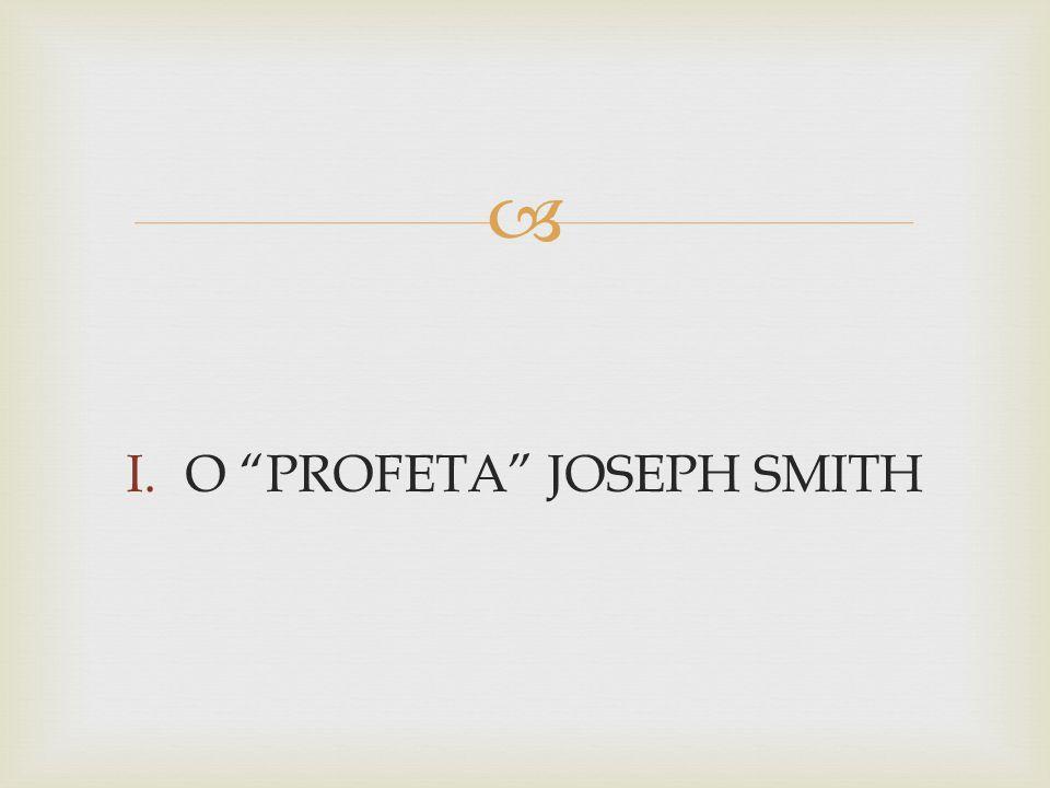 " I.O ""PROFETA"" JOSEPH SMITH"