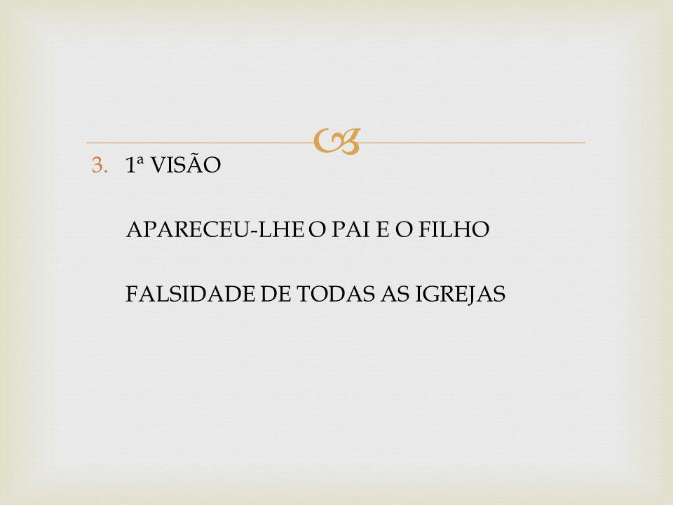  3. 1ª VISÃO APARECEU-LHE O PAI E O FILHO FALSIDADE DE TODAS AS IGREJAS