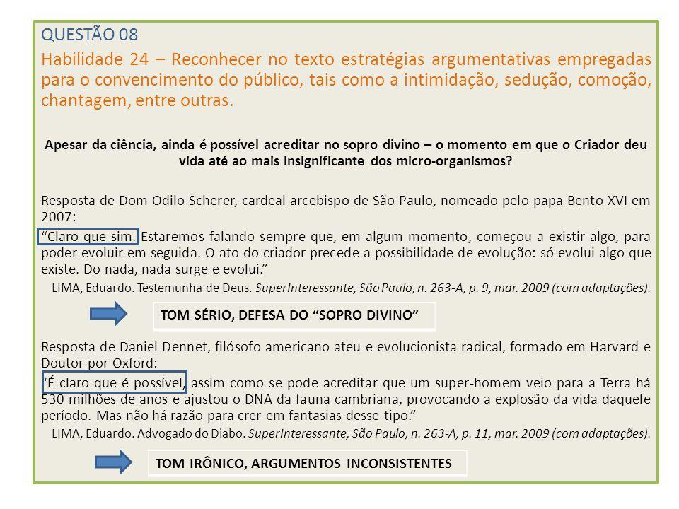 QUESTÃO 08 Habilidade 24 – Reconhecer no texto estratégias argumentativas empregadas para o convencimento do público, tais como a intimidação, sedução