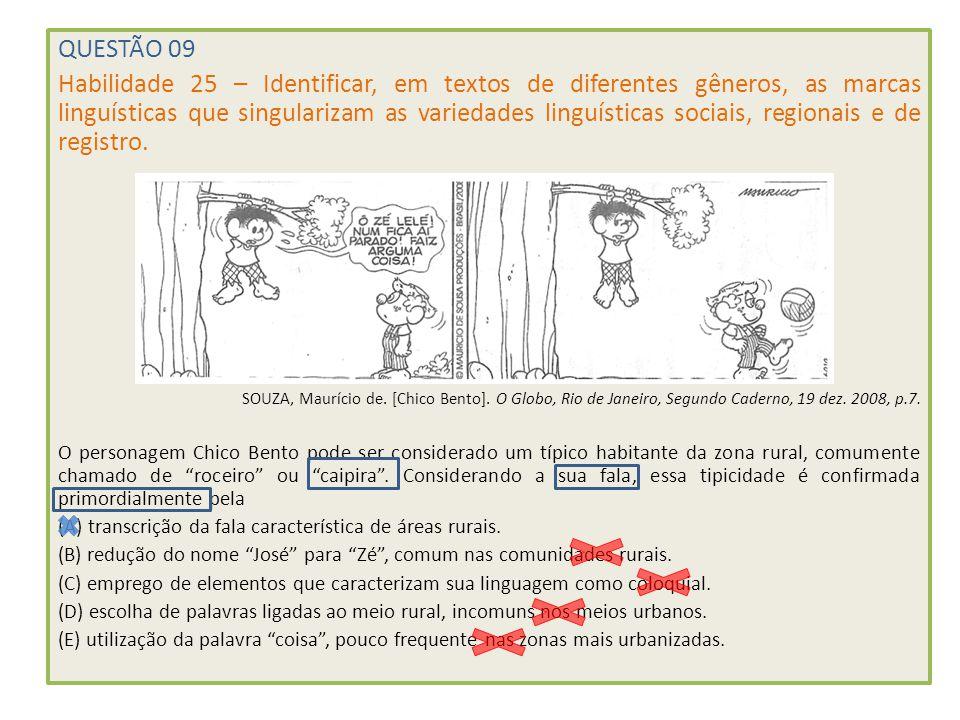QUESTÃO 09 Habilidade 25 – Identificar, em textos de diferentes gêneros, as marcas linguísticas que singularizam as variedades linguísticas sociais, r