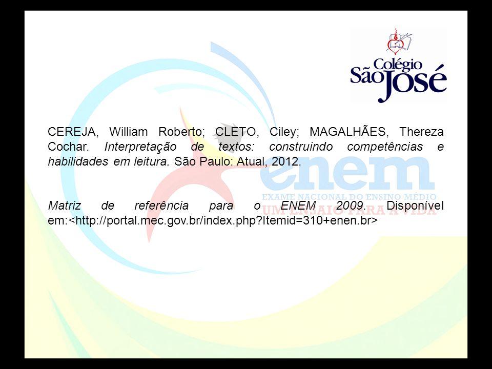 CEREJA, William Roberto; CLETO, Ciley; MAGALHÃES, Thereza Cochar. Interpretação de textos: construindo competências e habilidades em leitura. São Paul