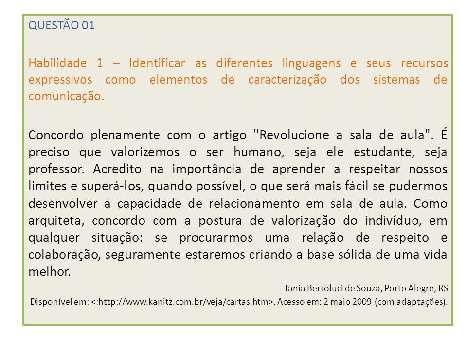 QUESTÃO 01 Habilidade 1 – Identificar as diferentes linguagens e seus recursos expressivos como elementos de caracterização dos sistemas de comunicaçã