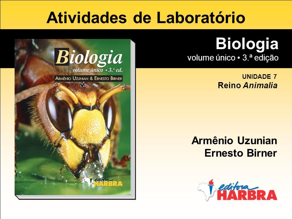 Biologia volume único 3.ª edição Atividades de Laboratório Biologia volume único 3.ª edição Armênio Uzunian Ernesto Birner UNIDADE 7 Reino Animalia
