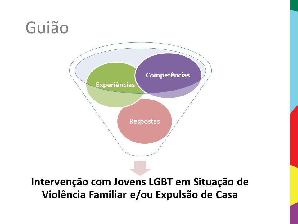 Intervenção com Jovens LGBT em Situação de Violência Familiar e/ou Expulsão de Casa RespostasExperiênciasCompetências Guião