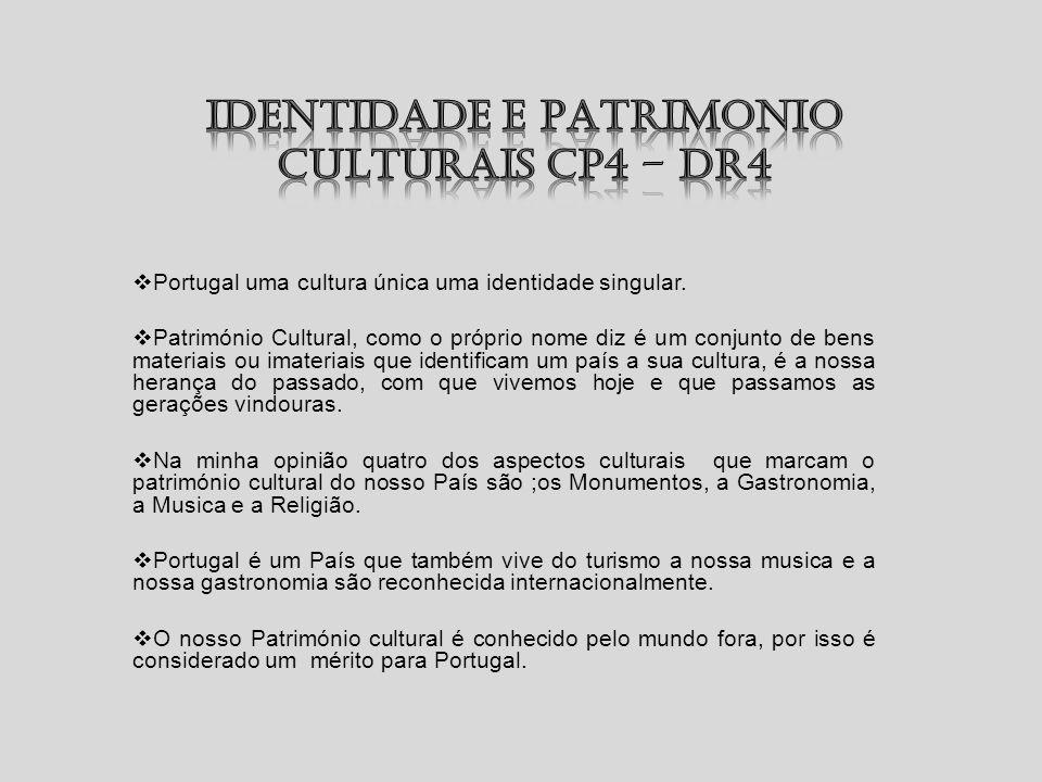 Portugal uma cultura única uma identidade singular.  Património Cultural, como o próprio nome diz é um conjunto de bens materiais ou imateriais que