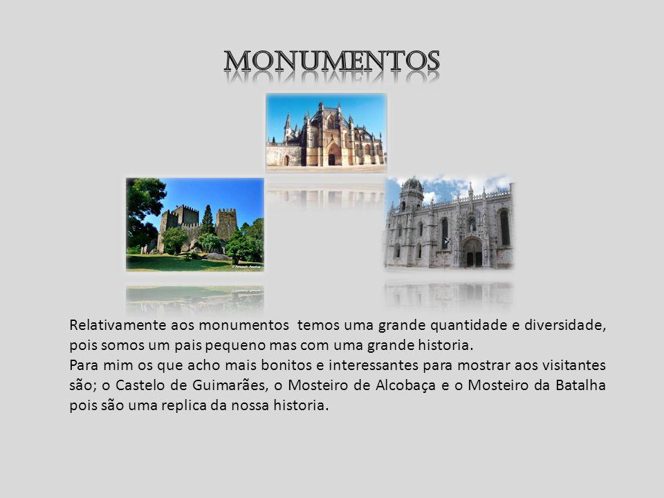 Relativamente aos monumentos temos uma grande quantidade e diversidade, pois somos um pais pequeno mas com uma grande historia. Para mim os que acho m