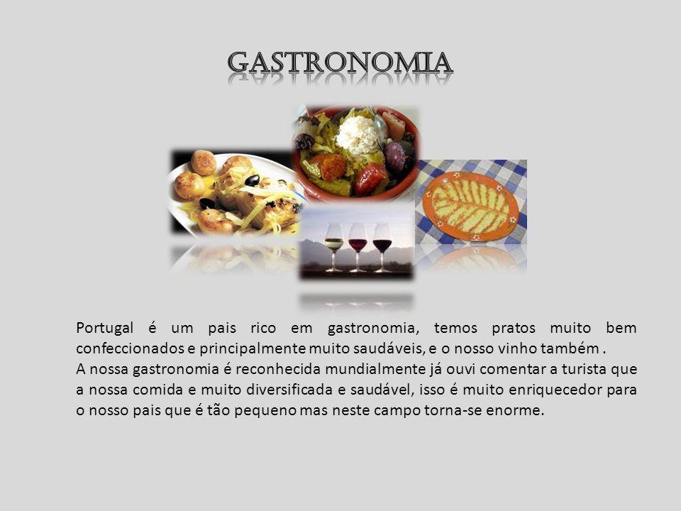 Portugal é um pais rico em gastronomia, temos pratos muito bem confeccionados e principalmente muito saudáveis, e o nosso vinho também. A nossa gastro