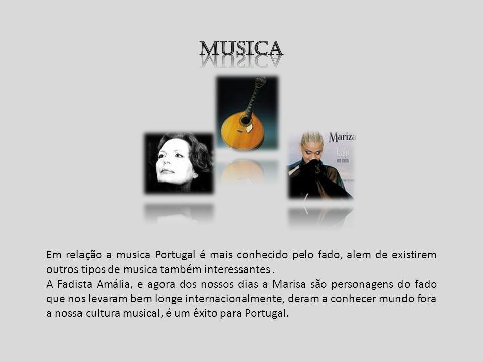 Em relação a musica Portugal é mais conhecido pelo fado, alem de existirem outros tipos de musica também interessantes. A Fadista Amália, e agora dos