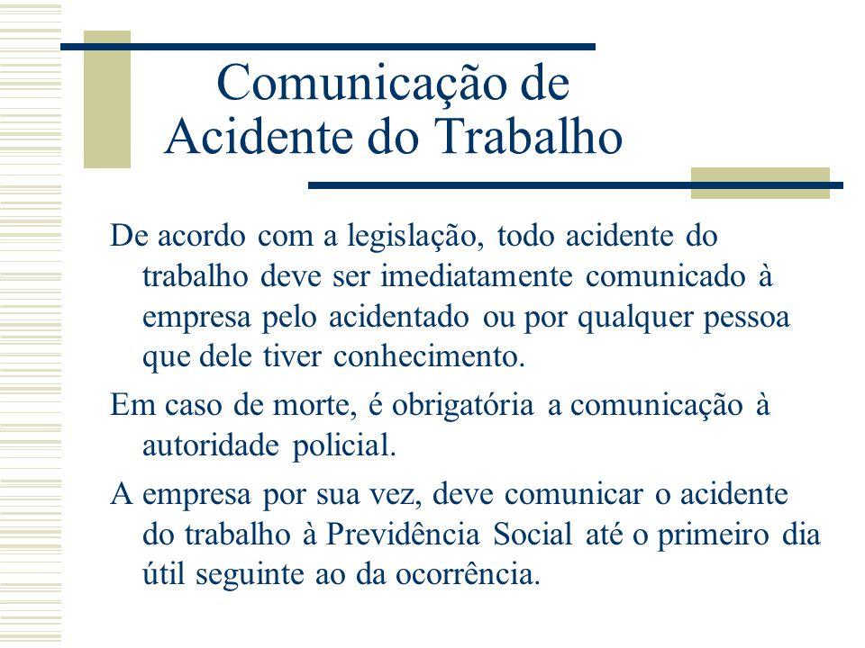Comunicação de Acidente do Trabalho De acordo com a legislação, todo acidente do trabalho deve ser imediatamente comunicado à empresa pelo acidentado