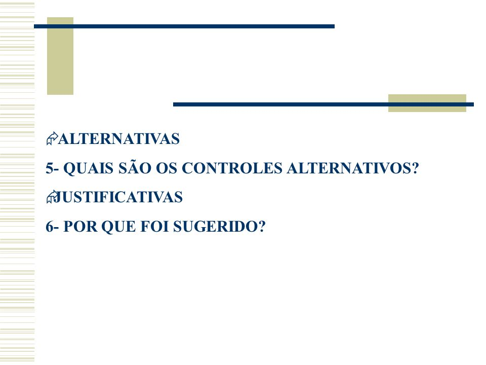 ALTERNATIVAS 5- QUAIS SÃO OS CONTROLES ALTERNATIVOS?  JUSTIFICATIVAS 6- POR QUE FOI SUGERIDO?