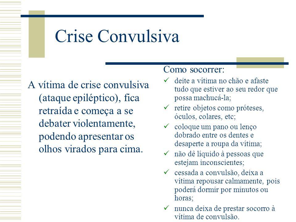 Crise Convulsiva A vítima de crise convulsiva (ataque epiléptico), fica retraída e começa a se debater violentamente, podendo apresentar os olhos vira