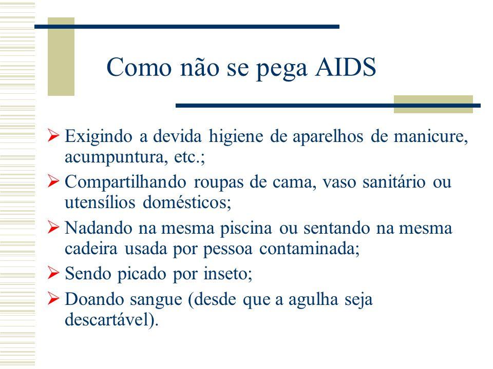 Como não se pega AIDS  Exigindo a devida higiene de aparelhos de manicure, acumpuntura, etc.;  Compartilhando roupas de cama, vaso sanitário ou uten