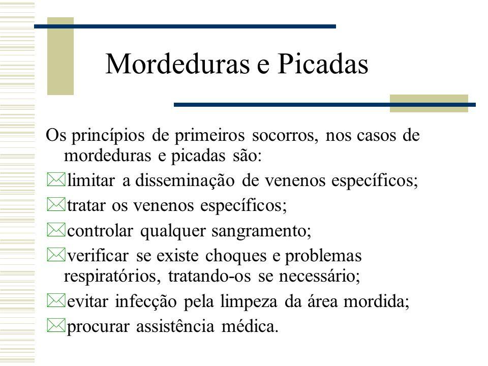 Mordeduras e Picadas Os princípios de primeiros socorros, nos casos de mordeduras e picadas são: *limitar a disseminação de venenos específicos; *trat
