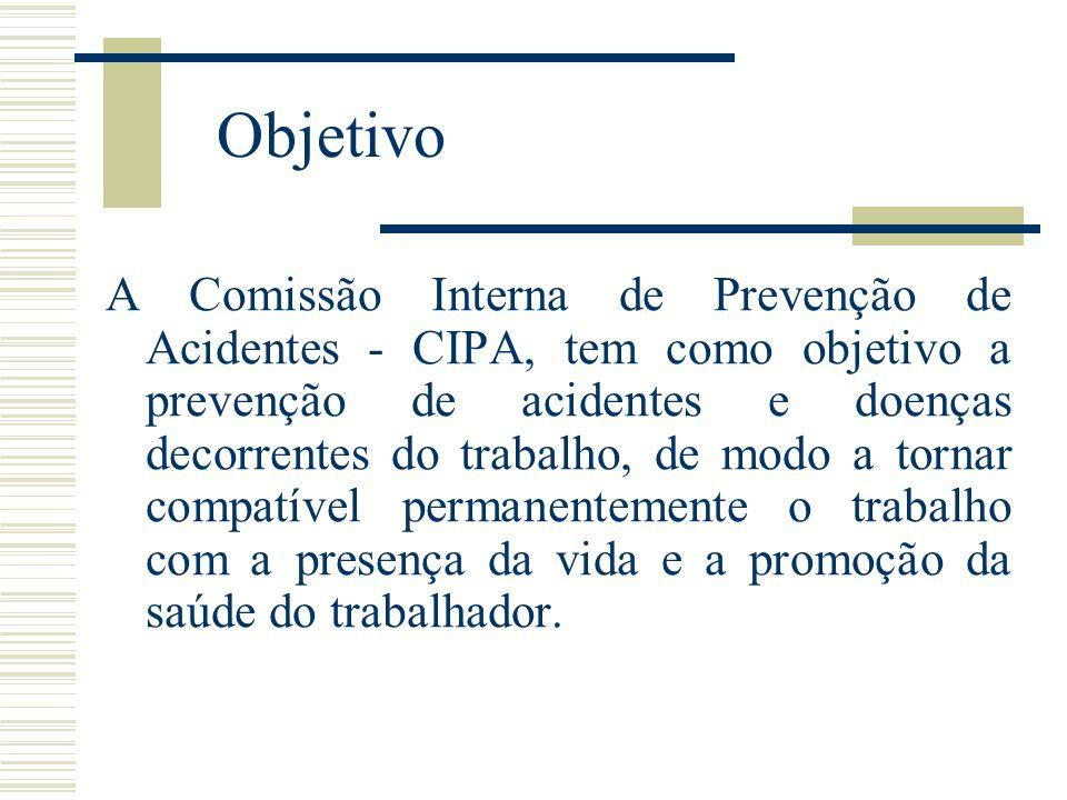 Objetivo A Comissão Interna de Prevenção de Acidentes - CIPA, tem como objetivo a prevenção de acidentes e doenças decorrentes do trabalho, de modo a